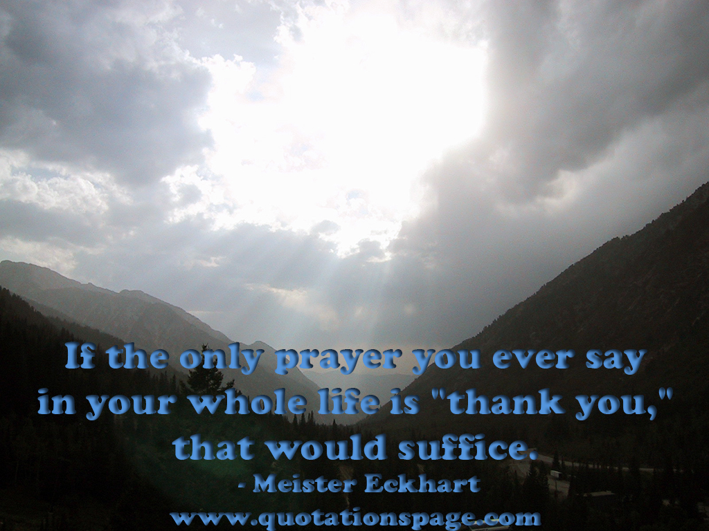 Quote Details: Meister Eckhart: If The Only Prayer