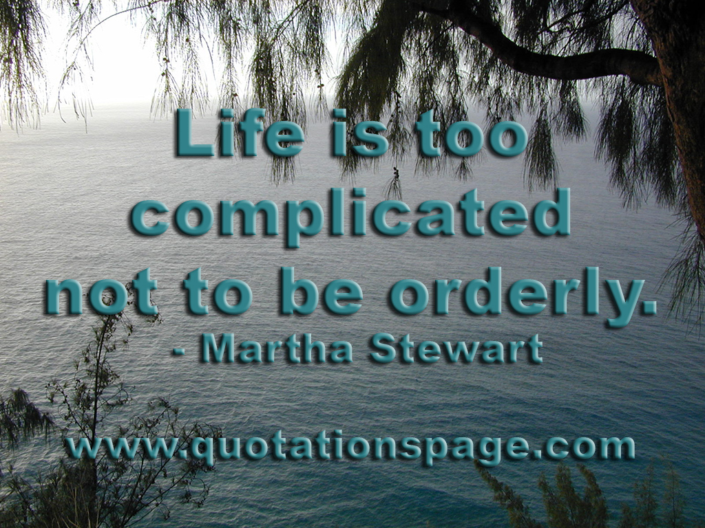 Quote Details Martha Stewart Life Is Too Complicated The