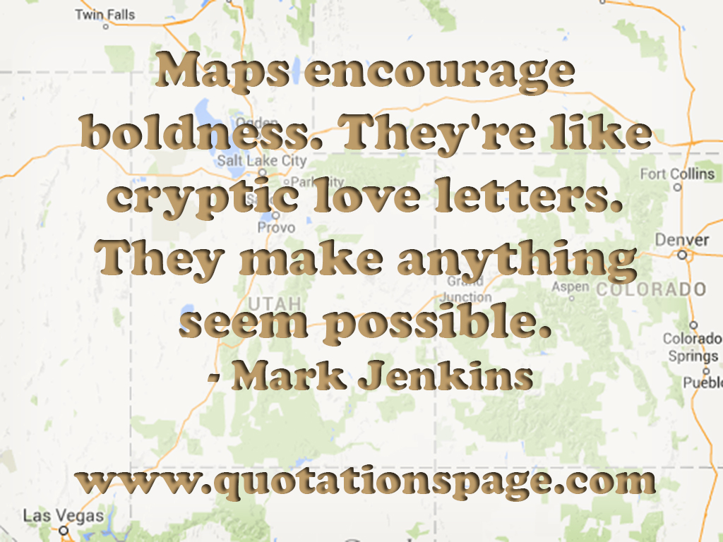 quote details mark jenkins maps encourage boldness they re