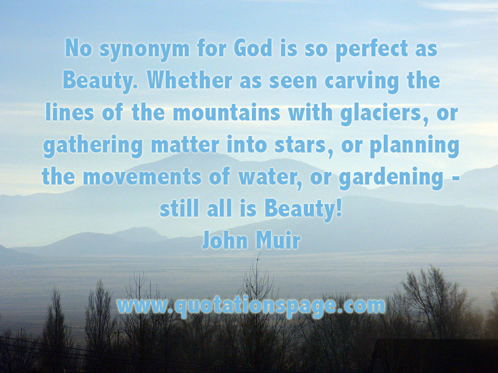 Quote Details John Muir No Synonym For God The Quotations Page