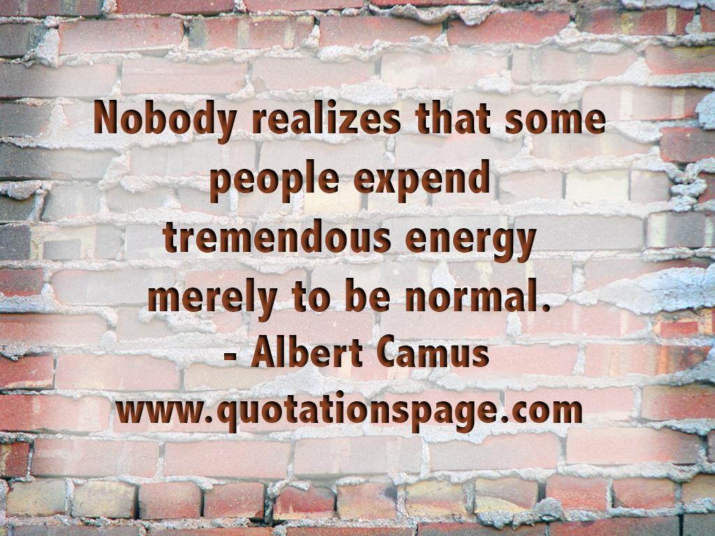 Albert camus quote about unique normal energy different - Quotation Details